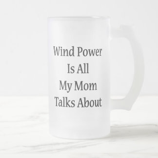 Wind Power Is All My Mom Talks About Mugs