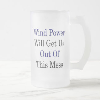 Wind Power Will Get Us Out Of This Mess Mug