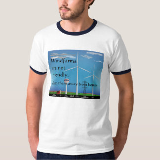 Windfarms are not friendly t-shirt