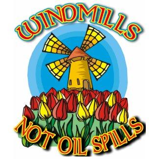 WindMills Not Oil Spills T shirts shirt