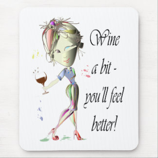Wine a bit - you'll feel better! Funny Wine Gifts Mouse Pad