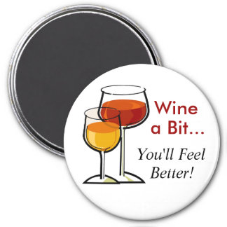 Wine a Bit...You'll Feel Better! 3 Inch Round Magnet
