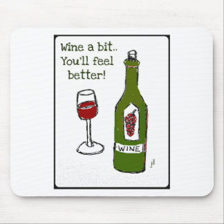 WINE A BIT...YOU'LL FEEL BETTER print by jill Mouse Pad