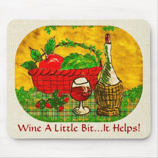 Wine A Little Bit...It Helps! Mousepad Mouse Pads