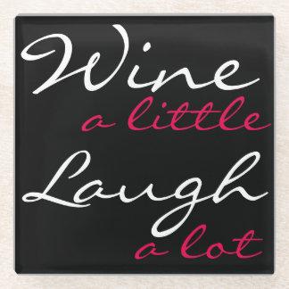 WINE A LITTLE LAUGH A LOT GLASS COASTER