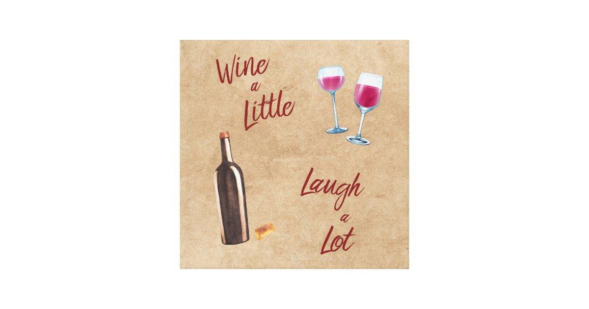 Wine a Little Laugh a Lot Quote Wall Art | Zazzle.com