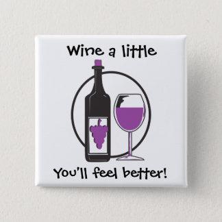 Wine a Little, You'll feel better! Pinback Button