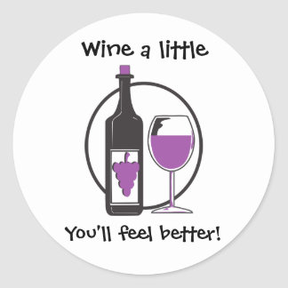 Wine a Little, You'll feel better! Classic Round Sticker