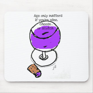 "Wine ""Age only matters if you're wine, cheese or Mouse Pad"