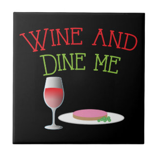 Wine and Dine Me with dinner and wine glass Ceramic Tile