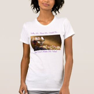 wine_and_grapes, Whip Me, Beat Me, Crush Me....... T-Shirt