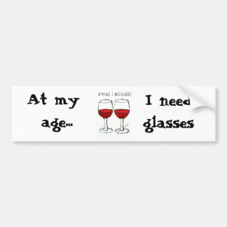 "WINE: ""AT MY AGE I  NE BUMPER STICKER"