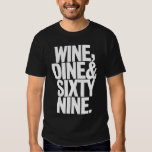 Wine, DIne & Sixty Nine. Shirt