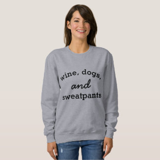 Wine, Dogs, and Sweatpants Sweatshirt