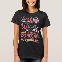 Wine Drinker With Scrapbooking Problem T-Shirt