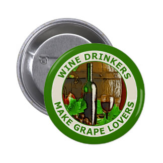 Wine Drinkers Make Grape Lovers Pinback Button