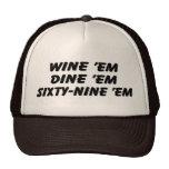 Wine 'em Dine 'em Sixty-Nine 'em Trucker Hat