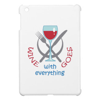 WINE GOES WITH EVERYTHING iPad MINI CASES