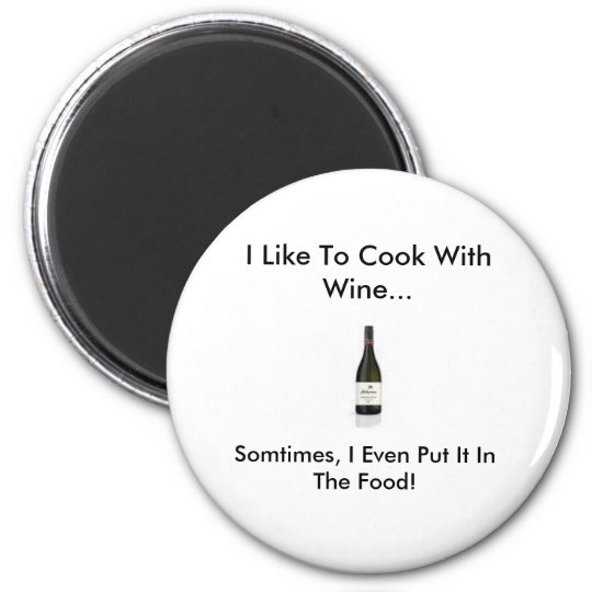 wine, I Like To Cook With Wine..., Somtimes, I ... Magnet