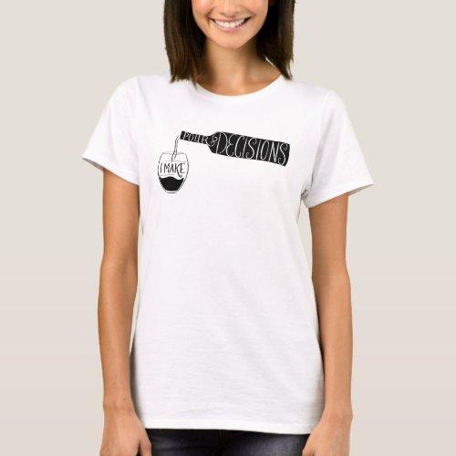 Wine Illustration I make Pour Decisions T_Shirt