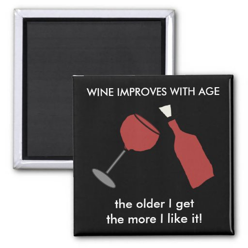 WINE IMPROVES WITH AGE Funny Fridge Magnet