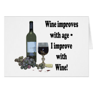 Wine improves with age, I improve with Wine! Card