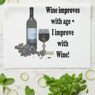 Wine improves with age, I improve with Wine! Kitchen Towel