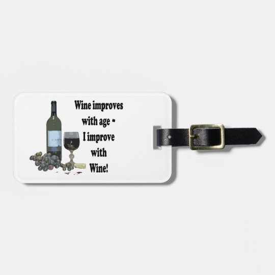 Wine improves with age, I improve with Wine! Luggage Tag