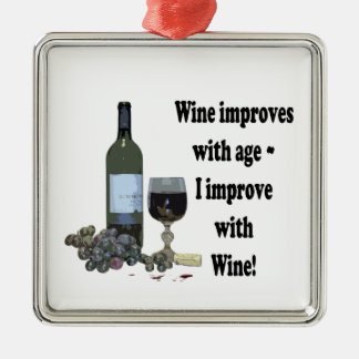 Wine improves with age, I improve with Wine! Metal Ornament