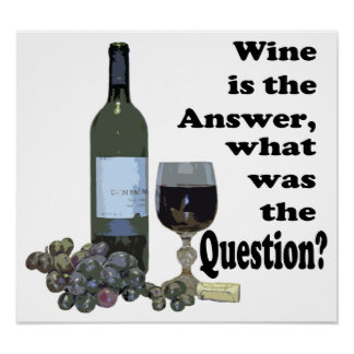 Wine is Answer, what was the question?  Poster