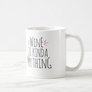 Wine is kinda my thing coffee mug