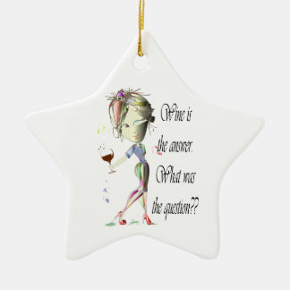 Wine is the Answer - what was the question?? Ceramic Ornament