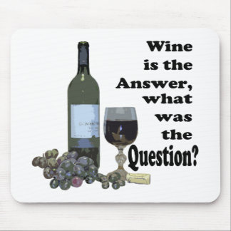 Wine is the answer, what was the Question?  Gifts Mouse Pad