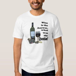 Wine is the answer, what was the Question?  Gifts Tee Shirt