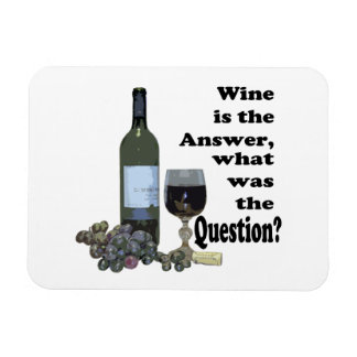 Wine is the answer, what was the question?  Magnet