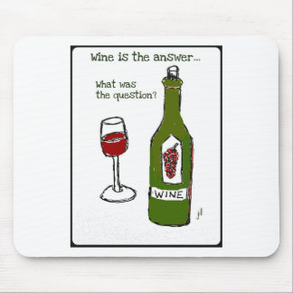 Wine is the Answer...What was the question? Print Mouse Pad