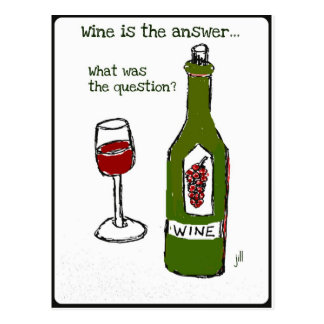Wine is the Answer...What was the question? Print Postcard