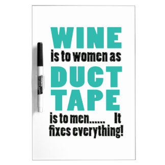 Wine is to women as duct tape is to men… Dry-Erase board