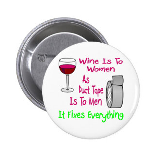 Wine Is To Women As Duct Tape Is To Men It Fixes Pinback Button