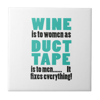 Wine is to women as duct tape is to men… tile