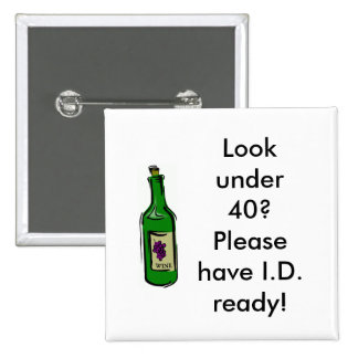 wine, Look under 40? Please have I.D. ready! Pinback Button