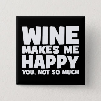 Wine Make Me Happy - Funny Novelty Wine Button