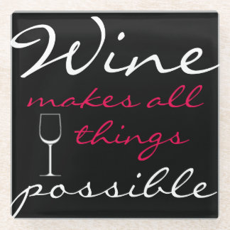 WINE MAKES ALL THINGS POSSIBLE GLASS COASTER