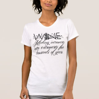 Wine - Making Introverts into Extroverts... T Shirts