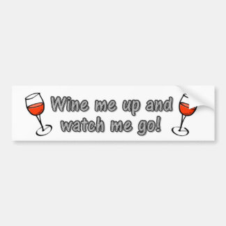 Wine me up and watch me go bumper sticker