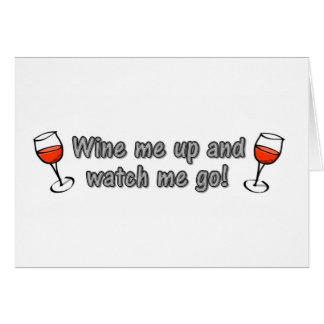 Wine me up and watch me go! card