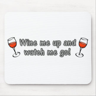 Wine me up and watch me go! mouse pad