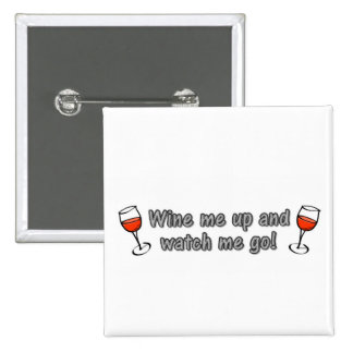 Wine me up and watch me go! pinback button