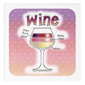 WINE, MORE WINE, EVEN MORE WINE ACRYLIC PRINT