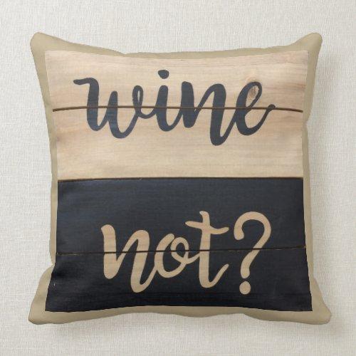 Wine Not Humorous Graphic Art Throw Pillow